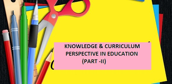 Knowledge and Curriculum: Perspectives in Education Part II